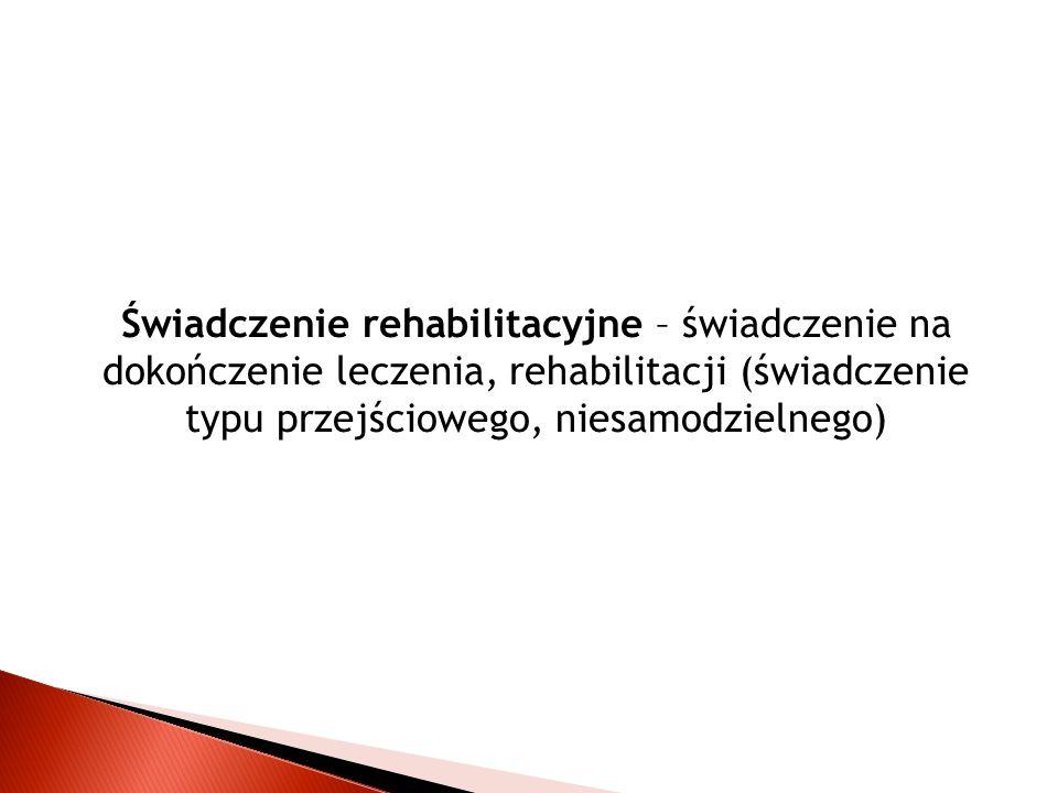 Świadczenie rehabilitacyjne – świadczenie na dokończenie leczenia, rehabilitacji (świadczenie typu przejściowego, niesamodzielnego)