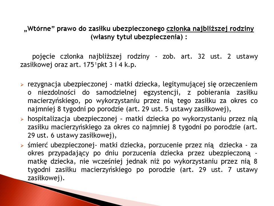 """""""Wtórne"""" prawo do zasiłku ubezpieczonego członka najbliższej rodziny (własny tytuł ubezpieczenia) : pojęcie członka najbliższej rodziny - zob. art. 32"""