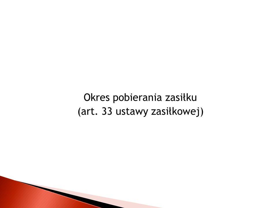 Okres pobierania zasiłku (art. 33 ustawy zasiłkowej)
