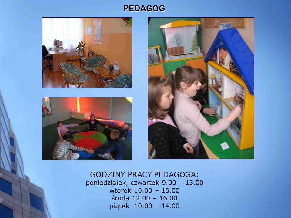 PEDAGOG GODZINY PRACY PEDAGOGA: poniedziałek, czwartek 9.00 – 13.00 wtorek 10.00 – 16.00 środa 12.00 – 16.00 piątek 10.00 – 14.00