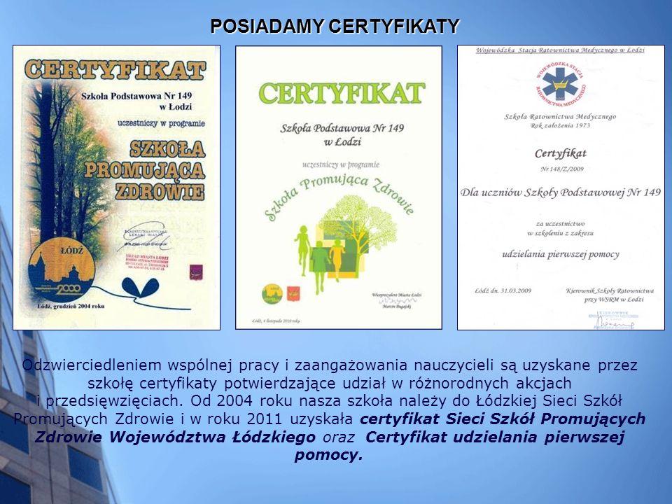 POSIADAMY CERTYFIKATY Odzwierciedleniem wspólnej pracy i zaangażowania nauczycieli są uzyskane przez szkołę certyfikaty potwierdzające udział w różnorodnych akcjach i przedsięwzięciach.