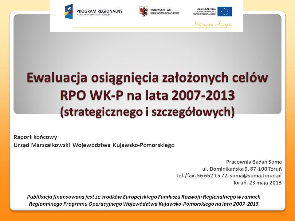 Ewaluacja osiągnięcia założonych celów RPO WK-P na lata 2007-2013 (strategicznego i szczegółowych) Pracownia Badań Soma ul. Dominikańska 9, 87-100 Tor