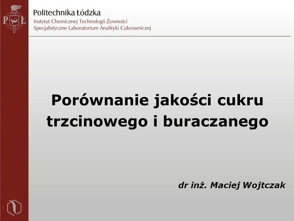 Porównanie jakości cukru trzcinowego i buraczanego dr inż. Maciej Wojtczak