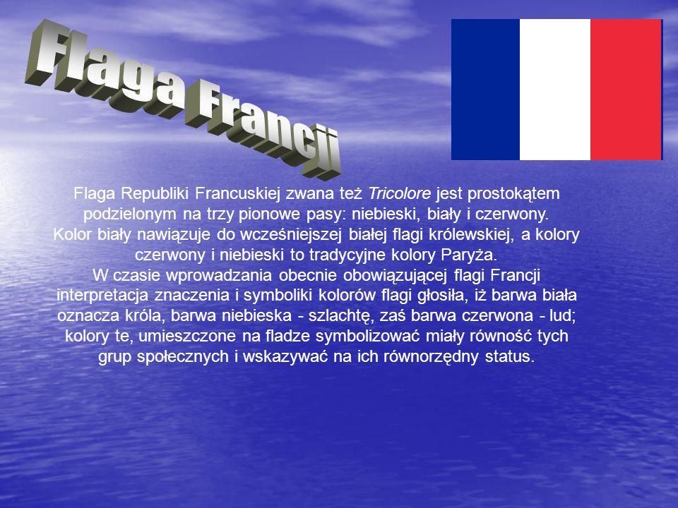 Flaga Republiki Francuskiej zwana też Tricolore jest prostokątem podzielonym na trzy pionowe pasy: niebieski, biały i czerwony. Kolor biały nawiązuje