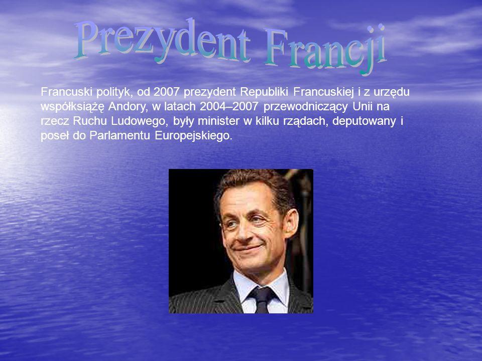 Francuski polityk, od 2007 prezydent Republiki Francuskiej i z urzędu współksiążę Andory, w latach 2004–2007 przewodniczący Unii na rzecz Ruchu Ludowe