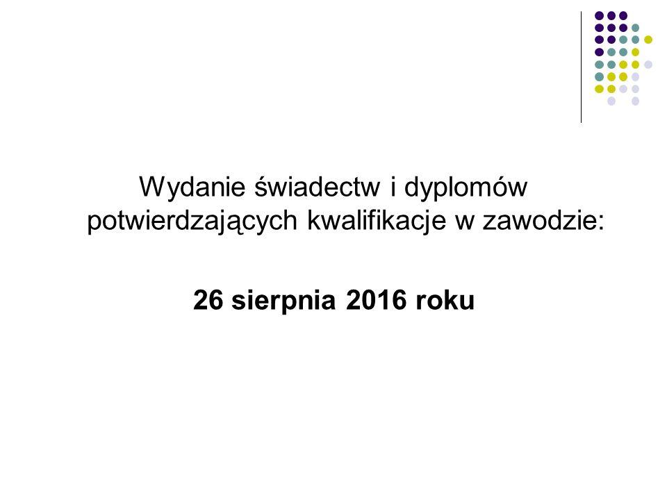 Wydanie świadectw i dyplomów potwierdzających kwalifikacje w zawodzie: 26 sierpnia 2016 roku
