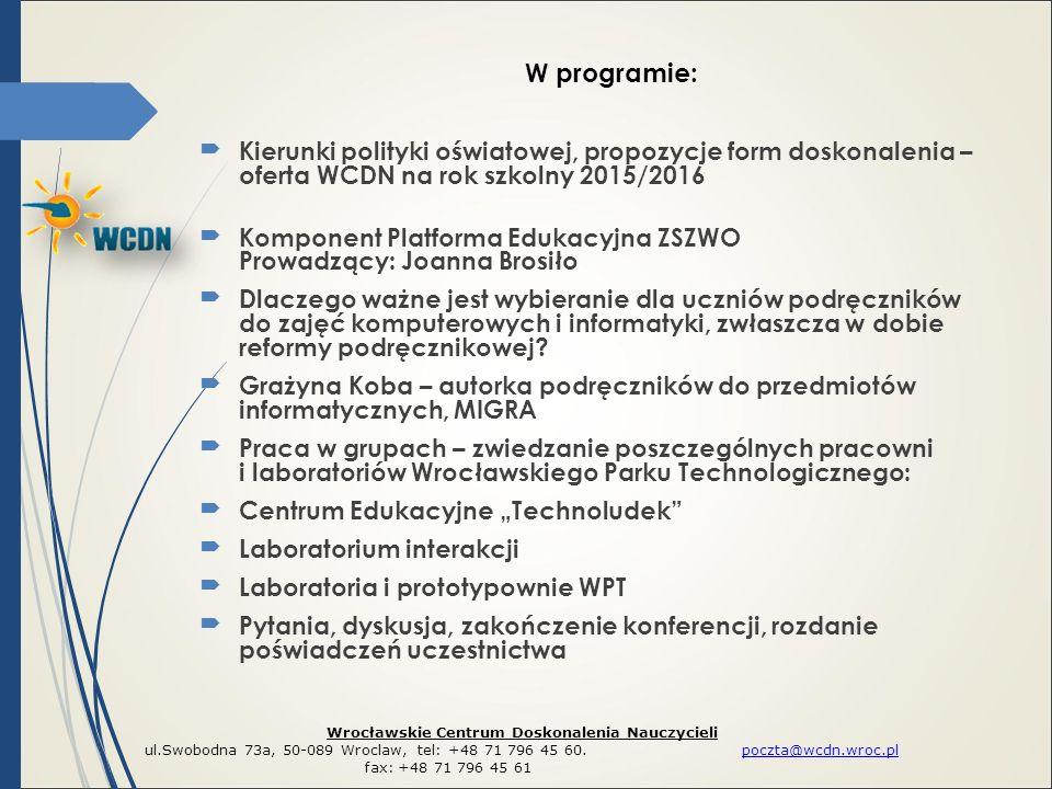 Kierunki polityki oświatowej, propozycje form doskonalenia – oferta WCDN na rok szkolny 2015/2016 Komponent Platforma Edukacyjna ZSZWO Prowadzący: J