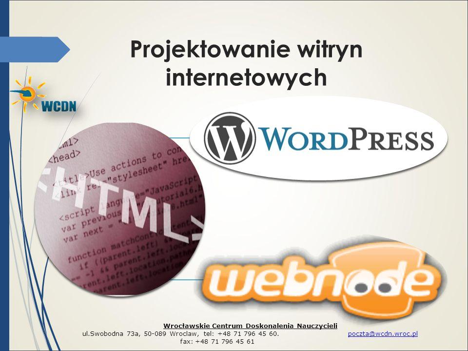 Projektowanie witryn internetowych Wrocławskie Centrum Doskonalenia Nauczycieli ul.Swobodna 73a, 50-089 Wroclaw, tel: +48 71 796 45 60. poczta@wcdn.wr