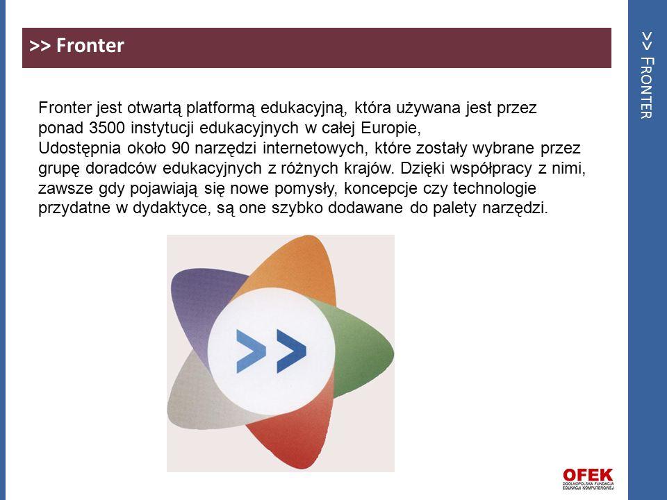>> F RONTER >> Fronter Fronter jest otwartą platformą edukacyjną, która używana jest przez ponad 3500 instytucji edukacyjnych w całej Europie, Udostępnia około 90 narzędzi internetowych, które zostały wybrane przez grupę doradców edukacyjnych z różnych krajów.