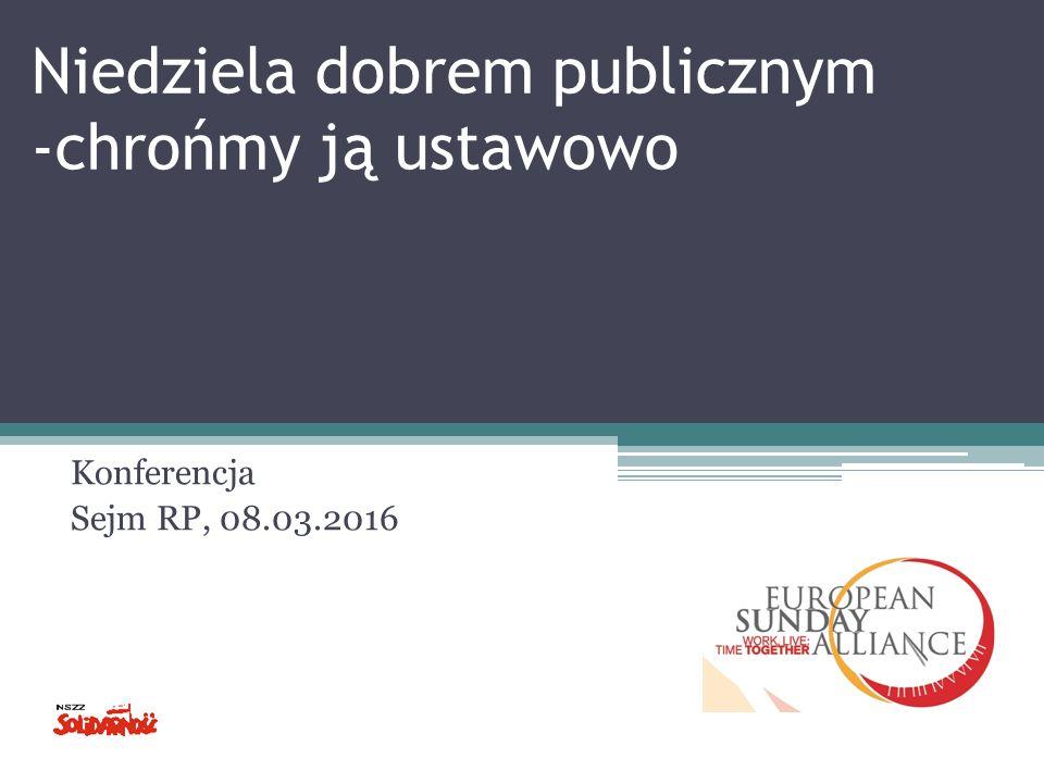 Niedziela dobrem publicznym -chrońmy ją ustawowo Konferencja Sejm RP, 08.03.2016