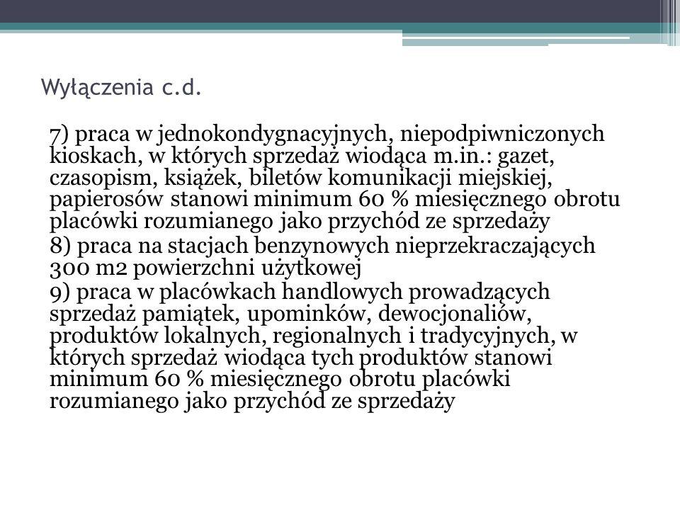 Wyłączenia c.d. 7) praca w jednokondygnacyjnych, niepodpiwniczonych kioskach, w których sprzedaż wiodąca m.in.: gazet, czasopism, książek, biletów kom