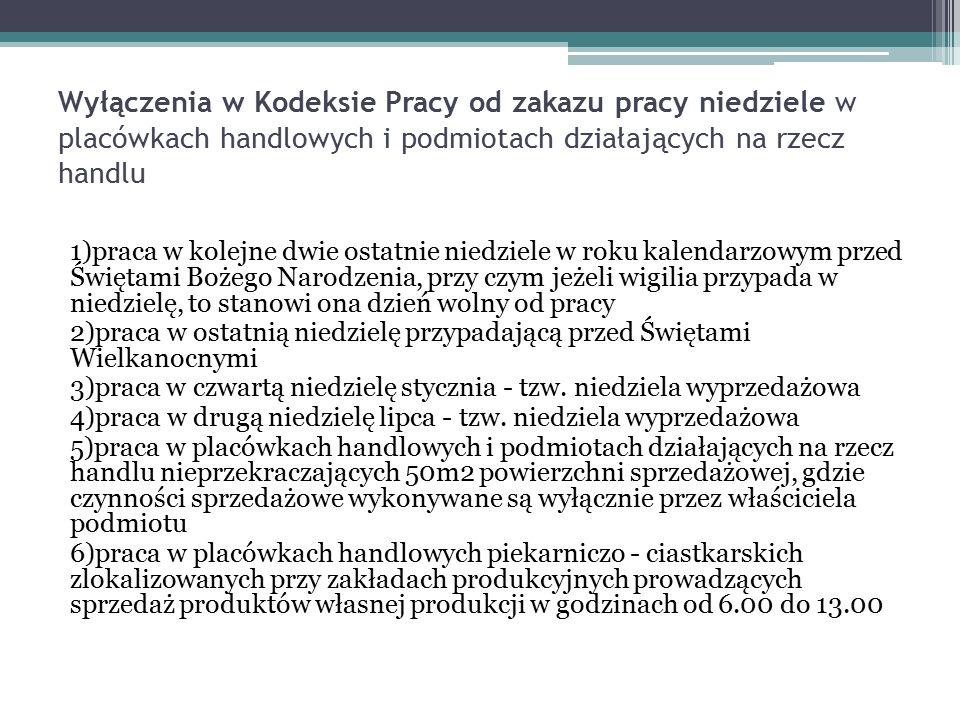 Wyłączenia w Kodeksie Pracy od zakazu pracy niedziele w placówkach handlowych i podmiotach działających na rzecz handlu 1)praca w kolejne dwie ostatni