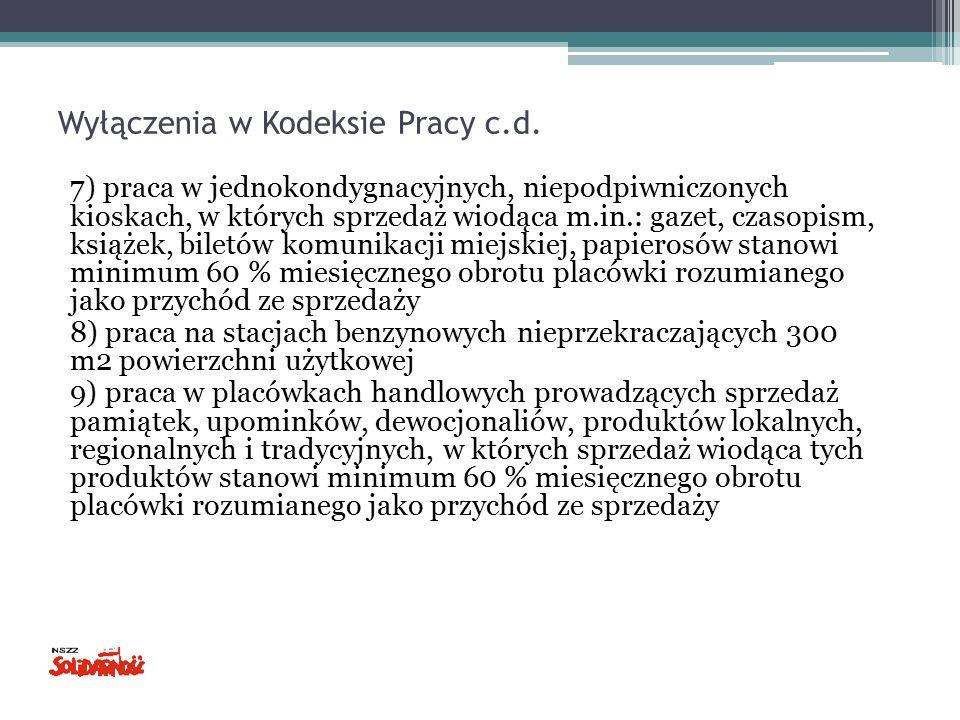 Wyłączenia w Kodeksie Pracy c.d. 7) praca w jednokondygnacyjnych, niepodpiwniczonych kioskach, w których sprzedaż wiodąca m.in.: gazet, czasopism, ksi