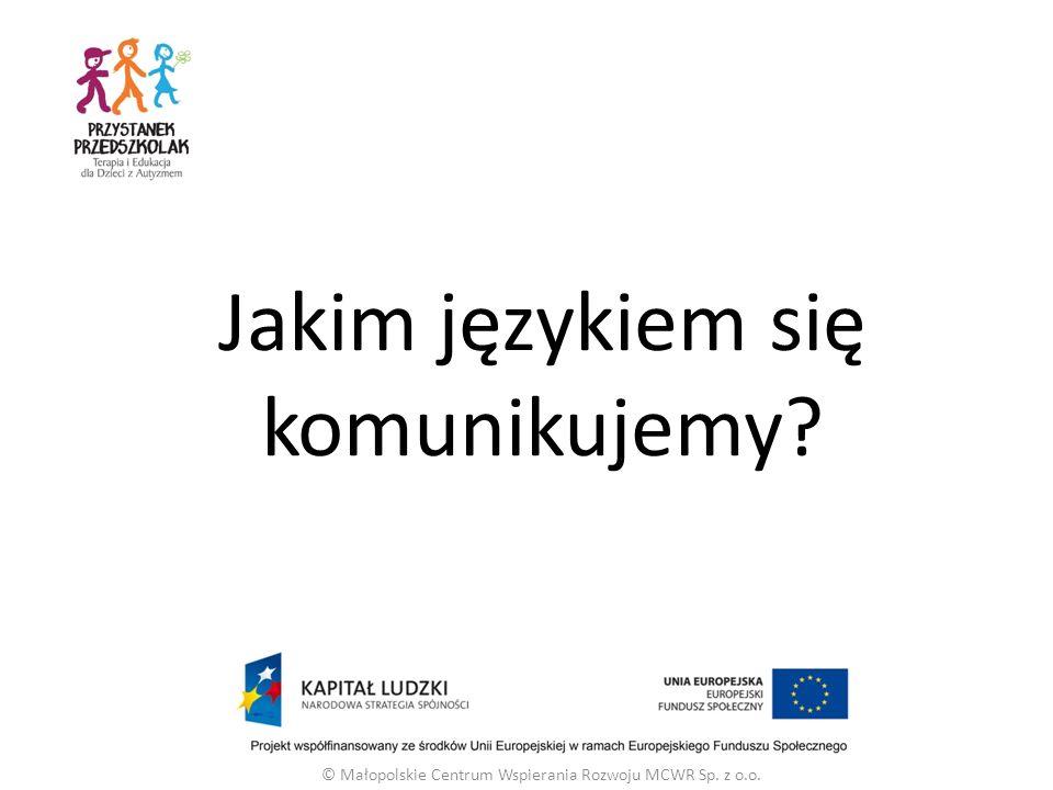 © Małopolskie Centrum Wspierania Rozwoju MCWR Sp. z o.o. Jakim językiem się komunikujemy?