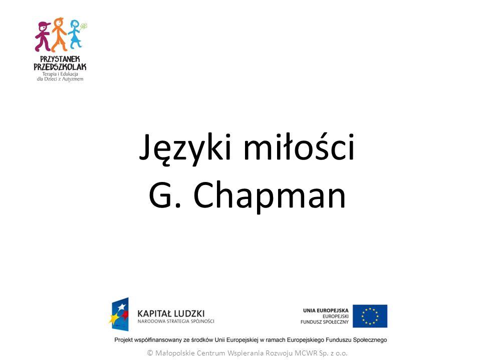 © Małopolskie Centrum Wspierania Rozwoju MCWR Sp. z o.o. Języki miłości G. Chapman