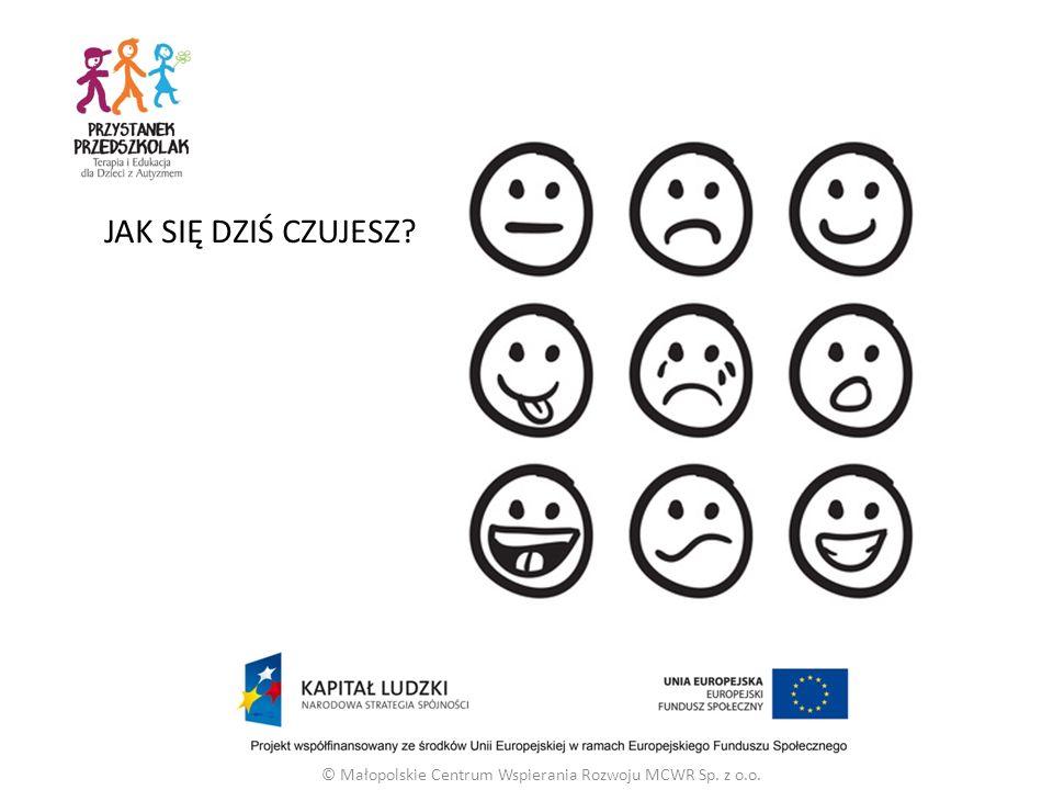 JAK SIĘ DZIŚ CZUJESZ? © Małopolskie Centrum Wspierania Rozwoju MCWR Sp. z o.o.