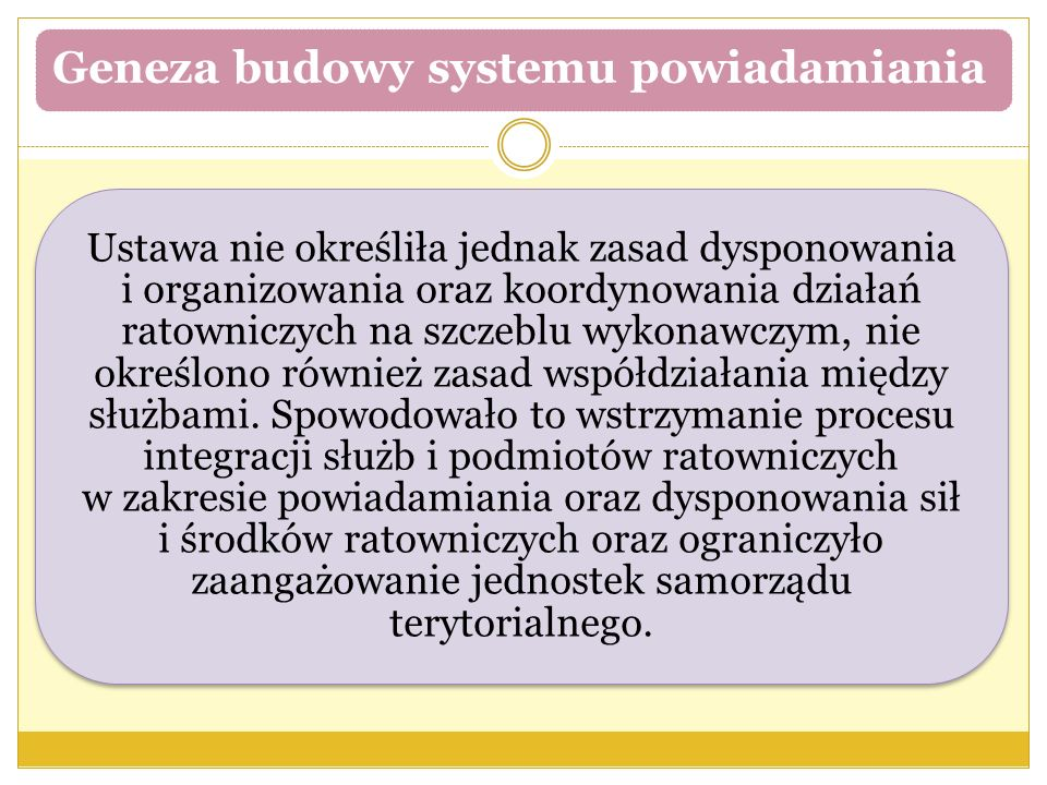 Geneza budowy systemu powiadamiania Ustawa nie określiła jednak zasad dysponowania i organizowania oraz koordynowania działań ratowniczych na szczeblu