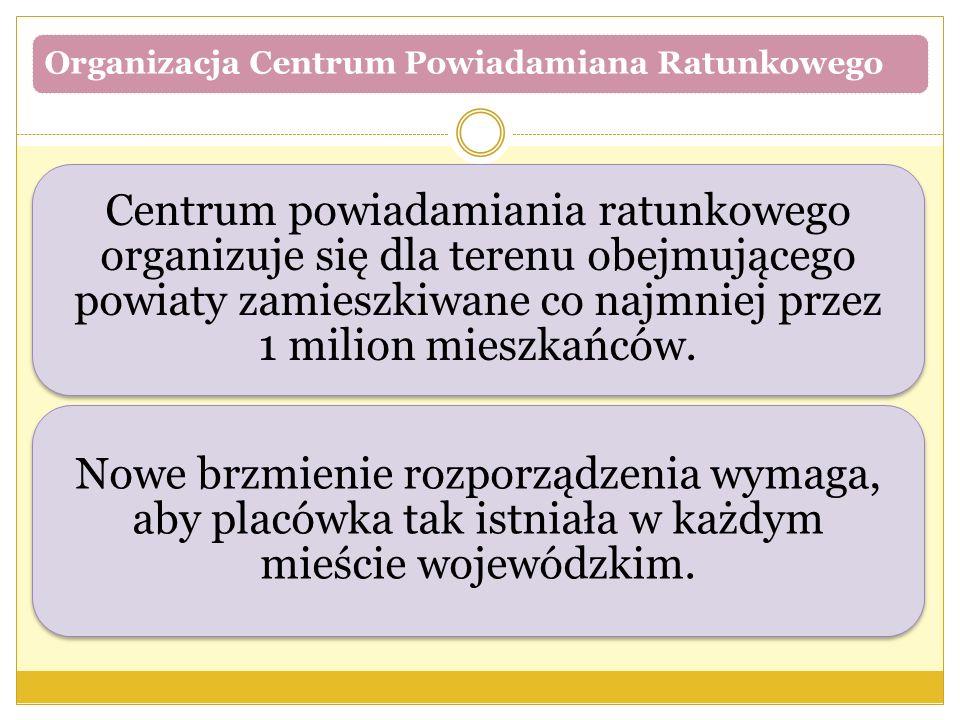 Organizacja Centrum Powiadamiana Ratunkowego Centrum powiadamiania ratunkowego organizuje się dla terenu obejmującego powiaty zamieszkiwane co najmniej przez 1 milion mieszkańców.