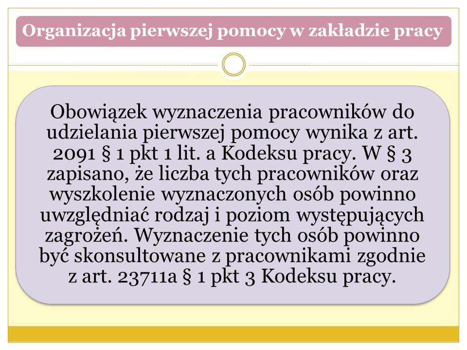Obowiązek wyznaczenia pracowników do udzielania pierwszej pomocy wynika z art. 2091 § 1 pkt 1 lit. a Kodeksu pracy. W § 3 zapisano, że liczba tych pra