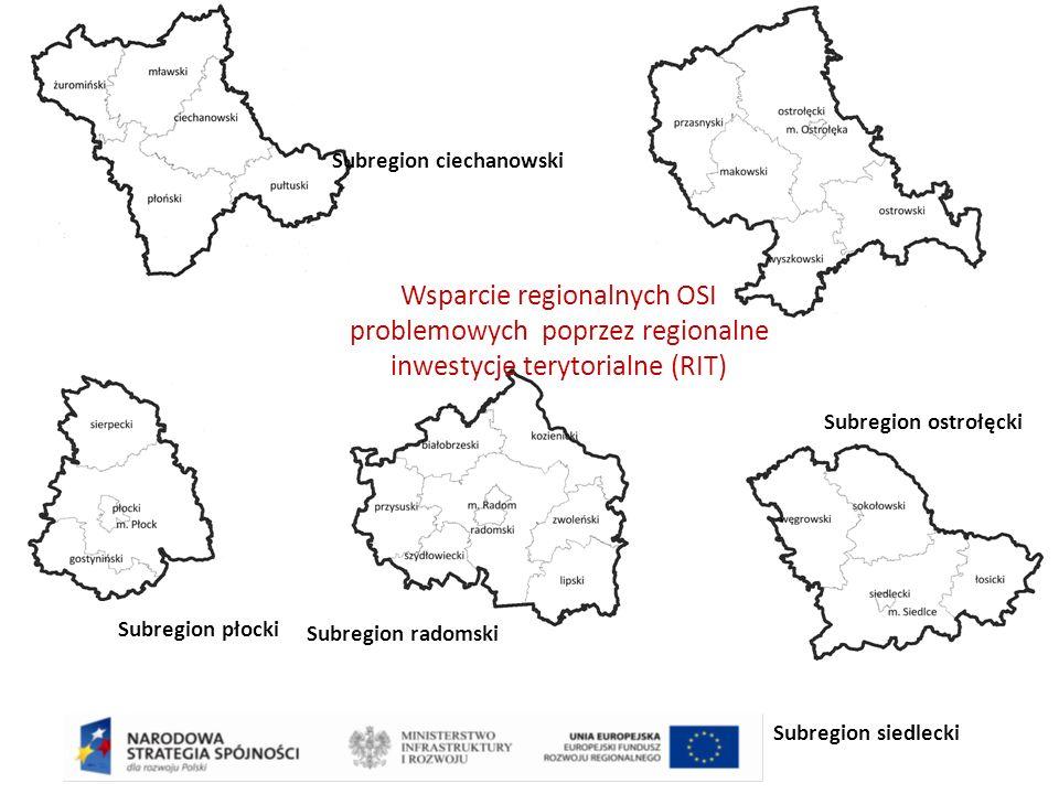 Subregion ciechanowski Subregion płocki Subregion ostrołęcki Subregion radomski Subregion siedlecki Wsparcie regionalnych OSI problemowych poprzez regionalne inwestycje terytorialne (RIT)