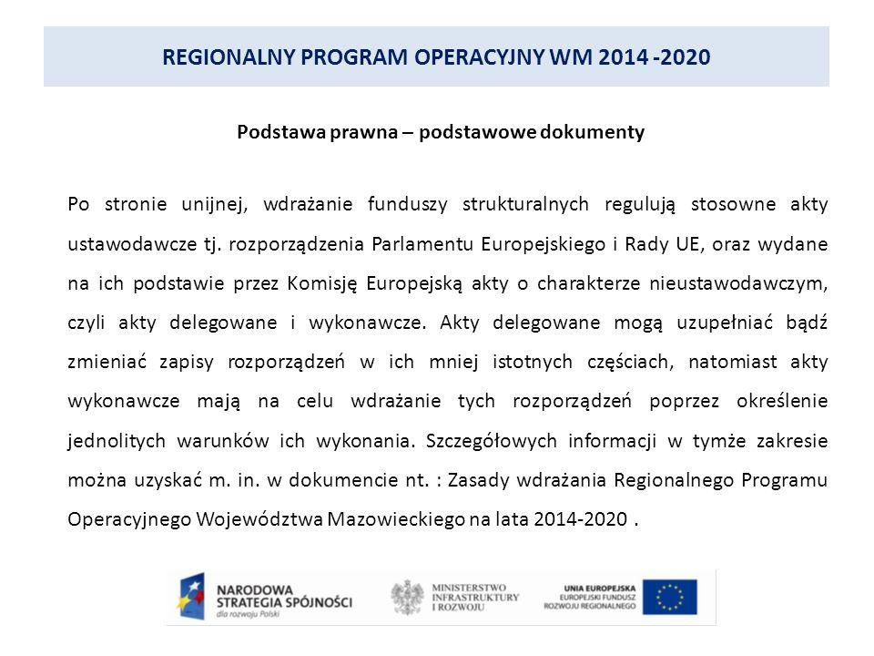 REGIONALNY PROGRAM OPERACYJNY WM 2014 -2020 Podstawa prawna – podstawowe dokumenty Po stronie unijnej, wdrażanie funduszy strukturalnych regulują stosowne akty ustawodawcze tj.