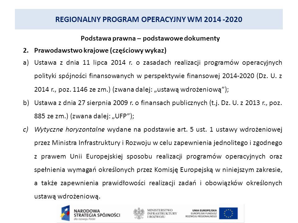 REGIONALNY PROGRAM OPERACYJNY WM 2014 -2020 Podstawa prawna – podstawowe dokumenty 2.Prawodawstwo krajowe (częściowy wykaz) Minister Infrastruktury i Rozwoju wyda m.in.