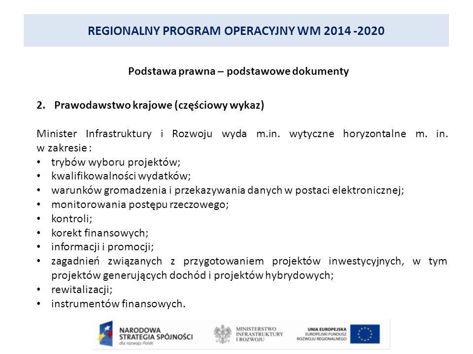 REGIONALNY PROGRAM OPERACYJNY WM 2014 -2020 Podstawa prawna – podstawowe dokumenty 2.Prawodawstwo krajowe (częściowy wykaz) Minister Infrastruktury i