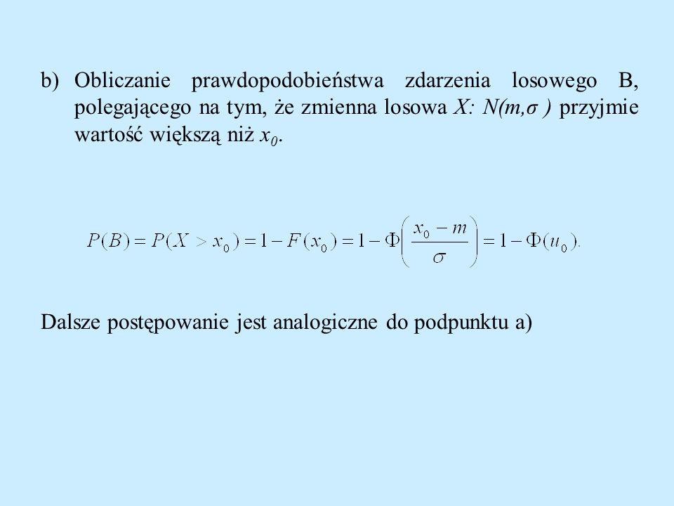b)Obliczanie prawdopodobieństwa zdarzenia losowego B, polegającego na tym, że zmienna losowa X: N(m,σ ) przyjmie wartość większą niż x 0.