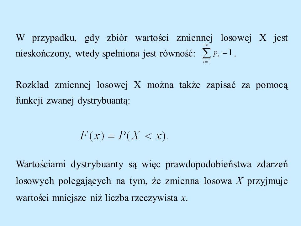 W przypadku, gdy zbiór wartości zmiennej losowej X jest nieskończony, wtedy spełniona jest równość:.
