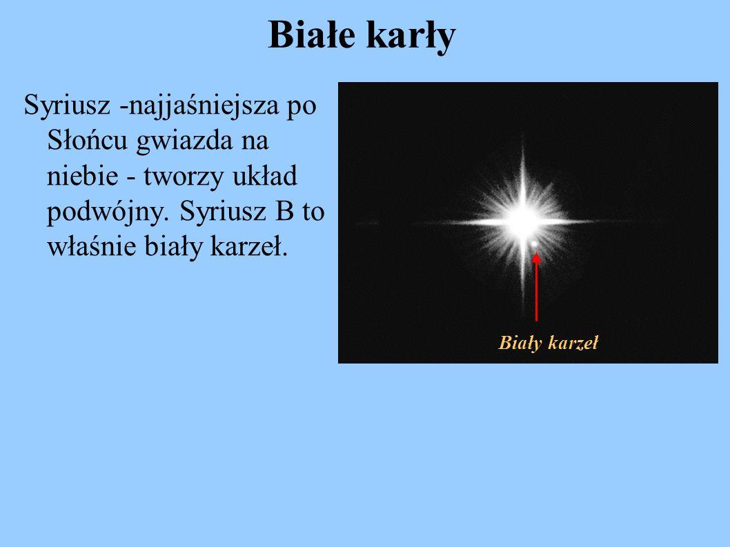Białe karły Syriusz -najjaśniejsza po Słońcu gwiazda na niebie - tworzy układ podwójny. Syriusz B to właśnie biały karzeł. Biały karzeł