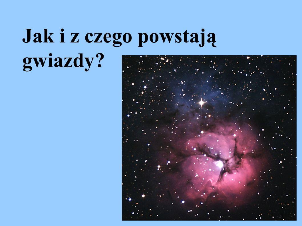 Jak i z czego powstają gwiazdy?