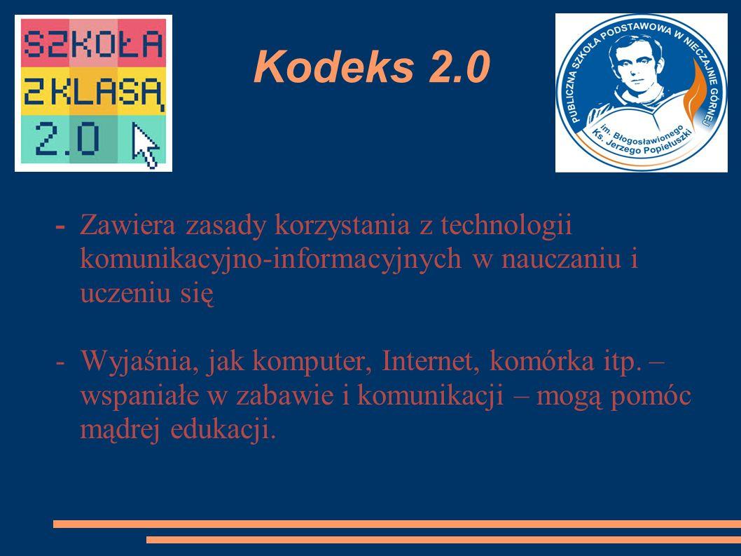 Kodeks 2.0 - Zawiera zasady korzystania z technologii komunikacyjno-informacyjnych w nauczaniu i uczeniu się.