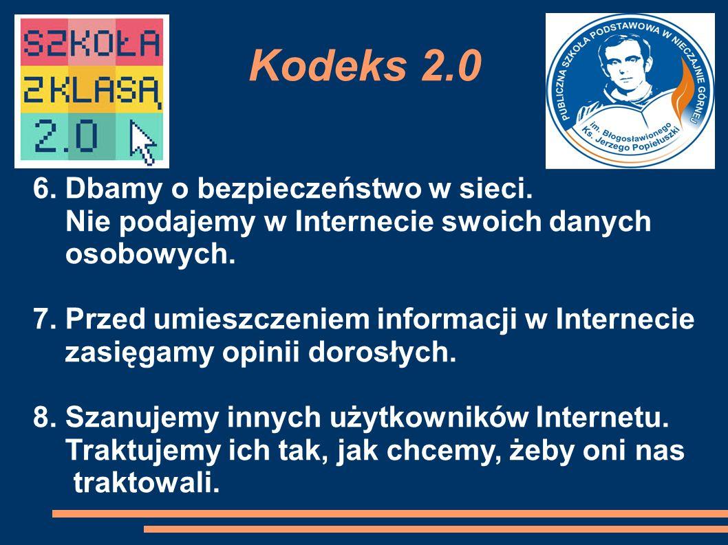 Kodeks 2.0 6. Dbamy o bezpieczeństwo w sieci. Nie podajemy w Internecie swoich danych osobowych.
