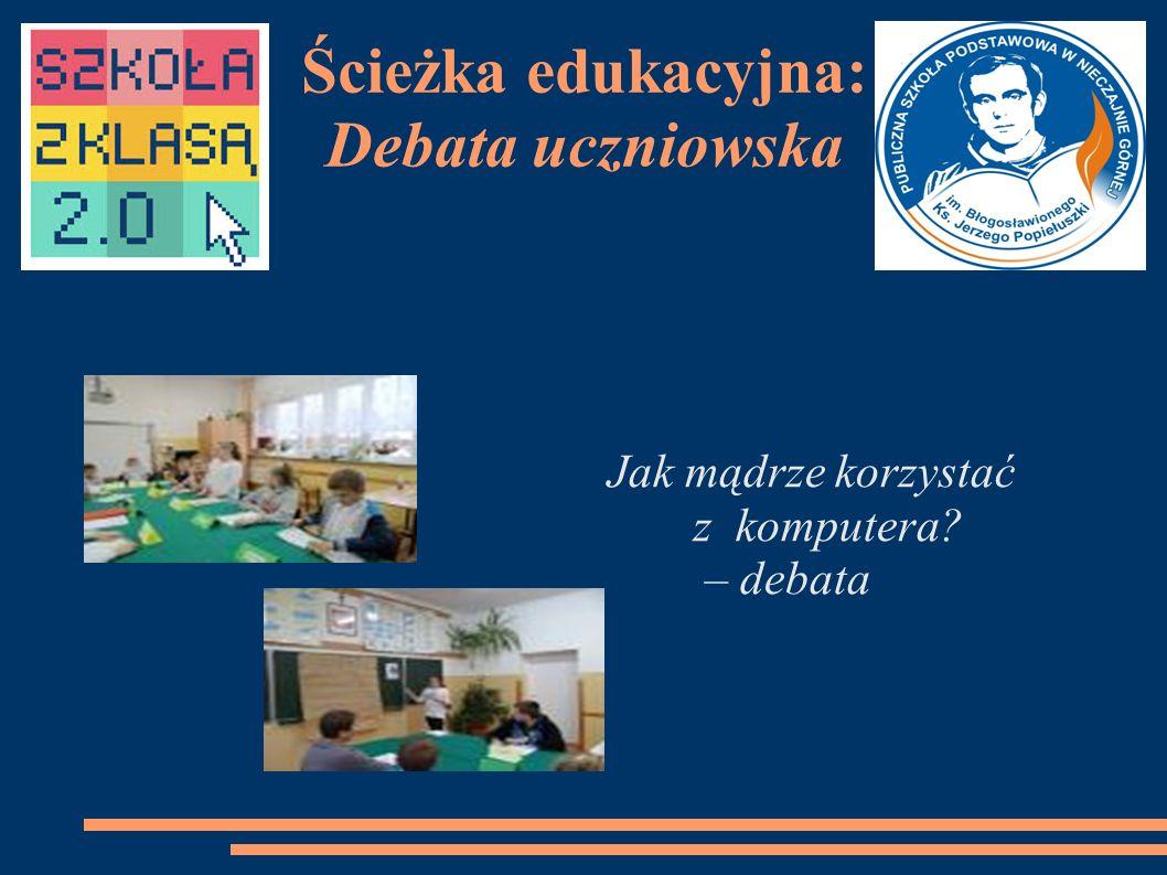 Ścieżka edukacyjna: Debata uczniowska Jak mądrze korzystać z komputera – debata
