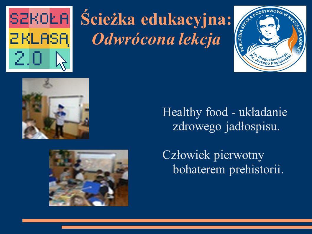 Ścieżka edukacyjna: Odwrócona lekcja Healthy food - układanie zdrowego jadłospisu.