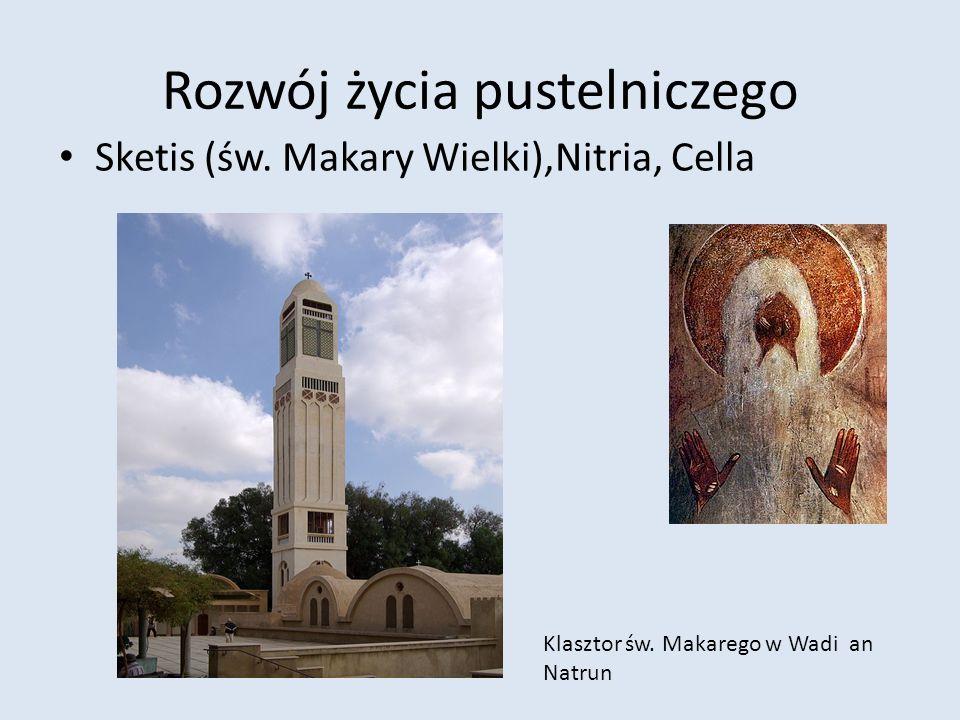 Rozwój życia pustelniczego Sketis (św. Makary Wielki),Nitria, Cella Klasztor św.