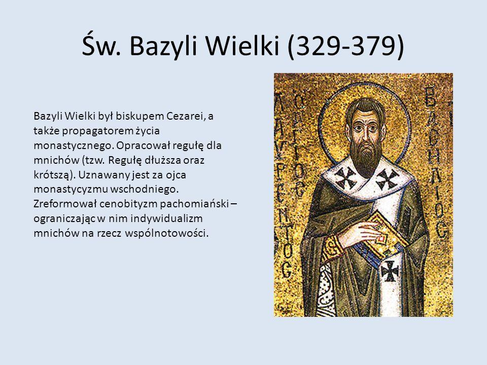 Św. Bazyli Wielki (329-379) Bazyli Wielki był biskupem Cezarei, a także propagatorem życia monastycznego. Opracował regułę dla mnichów (tzw. Regułę dł