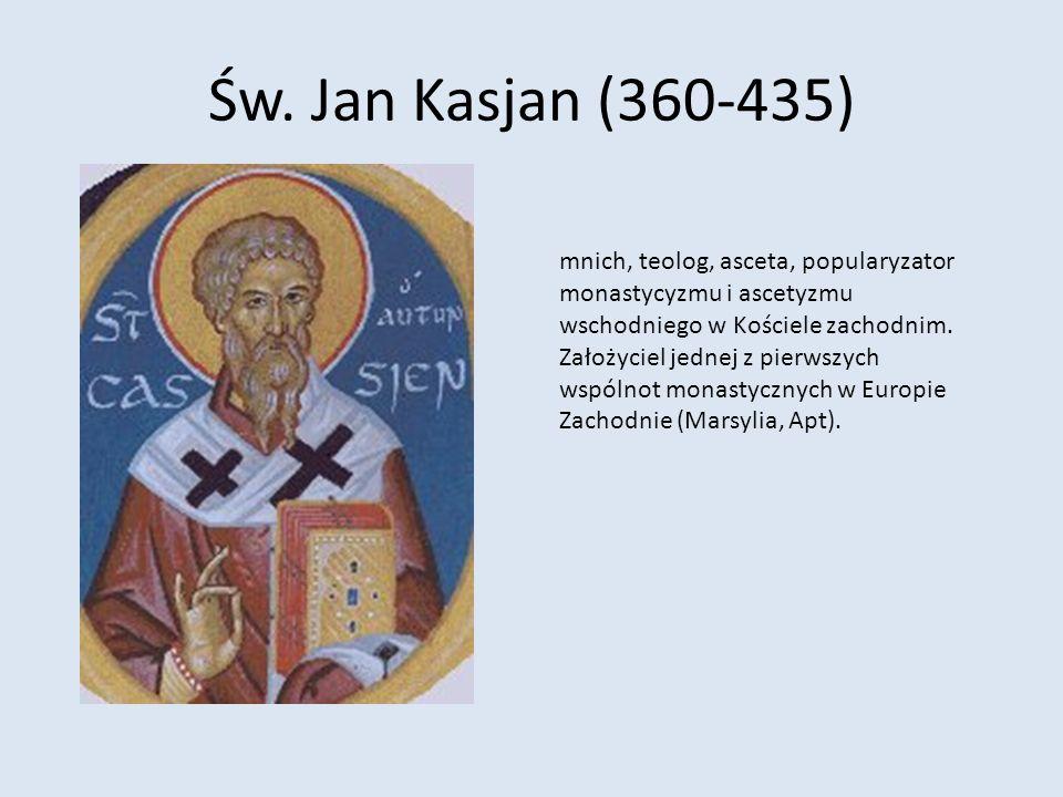 Św. Jan Kasjan (360-435) mnich, teolog, asceta, popularyzator monastycyzmu i ascetyzmu wschodniego w Kościele zachodnim. Założyciel jednej z pierwszyc