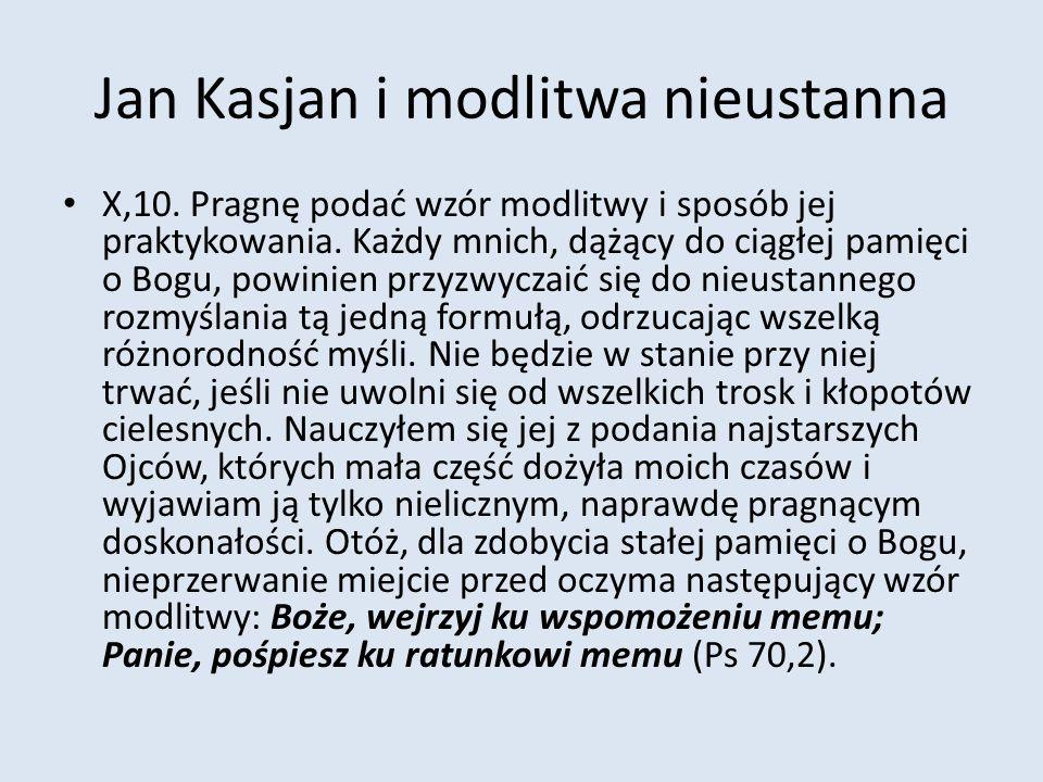 Jan Kasjan i modlitwa nieustanna X,10. Pragnę podać wzór modlitwy i sposób jej praktykowania. Każdy mnich, dążący do ciągłej pamięci o Bogu, powinien