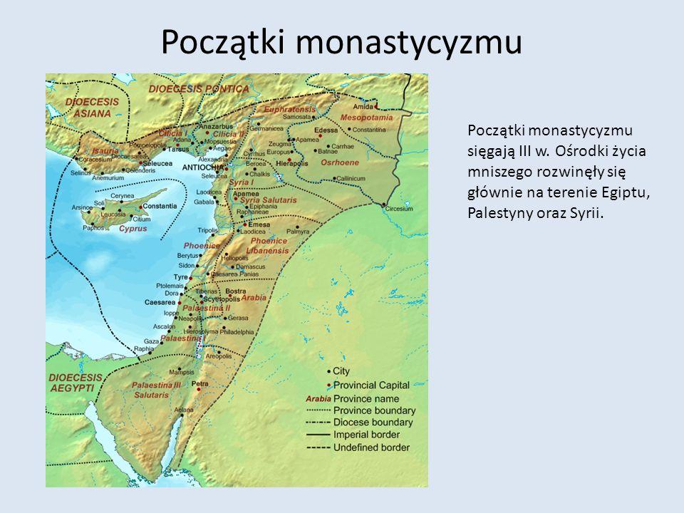 Początki monastycyzmu Początki monastycyzmu sięgają III w. Ośrodki życia mniszego rozwinęły się głównie na terenie Egiptu, Palestyny oraz Syrii.
