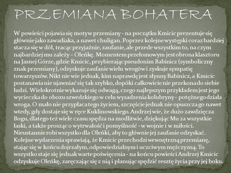 W powieści pojawia się motyw przemiany - na początku Kmicic prezentuje się głównie jako zawadiaka, a nawet chuligan.