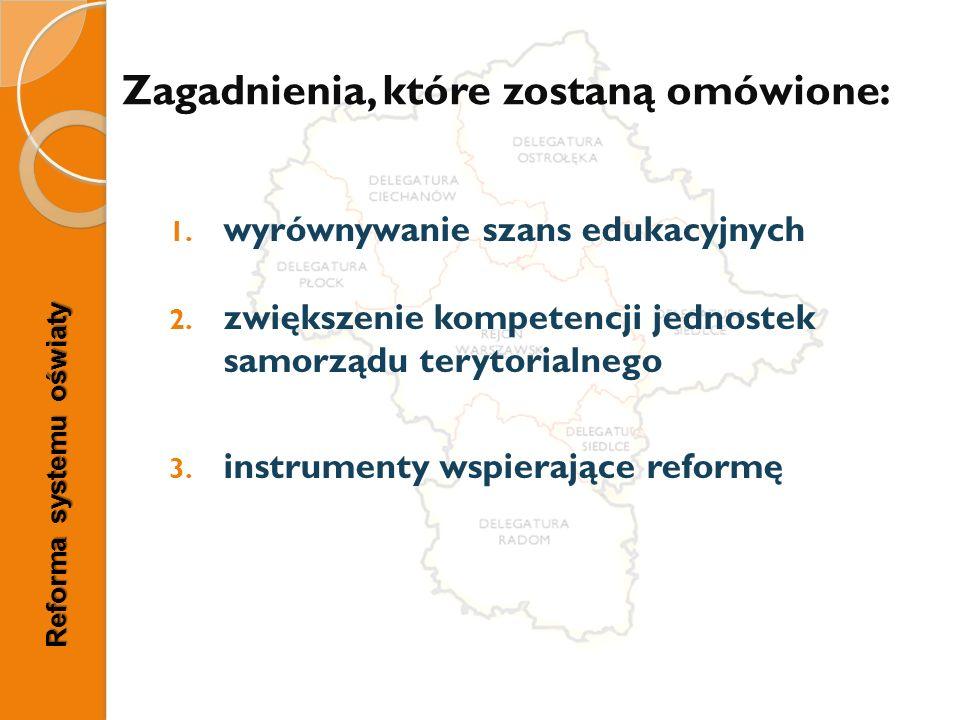 Reforma systemu oświaty Zagadnienia, które zostaną omówione: 1. wyrównywanie szans edukacyjnych 2. zwiększenie kompetencji jednostek samorządu terytor
