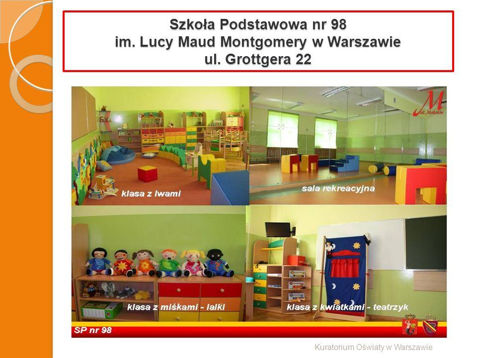 Szkoła Podstawowa nr 98 im. Lucy Maud Montgomery w Warszawie ul. Grottgera 22 Kuratorium Oświaty w Warszawie