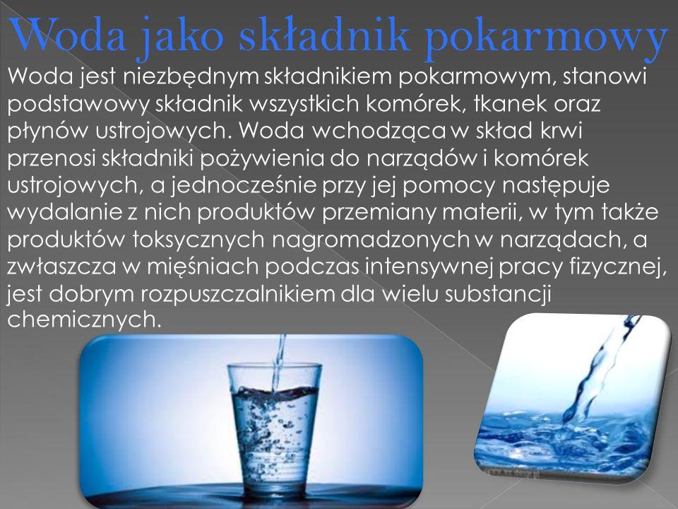 Woda jest niezbędnym składnikiem pokarmowym, stanowi podstawowy składnik wszystkich komórek, tkanek oraz płynów ustrojowych.