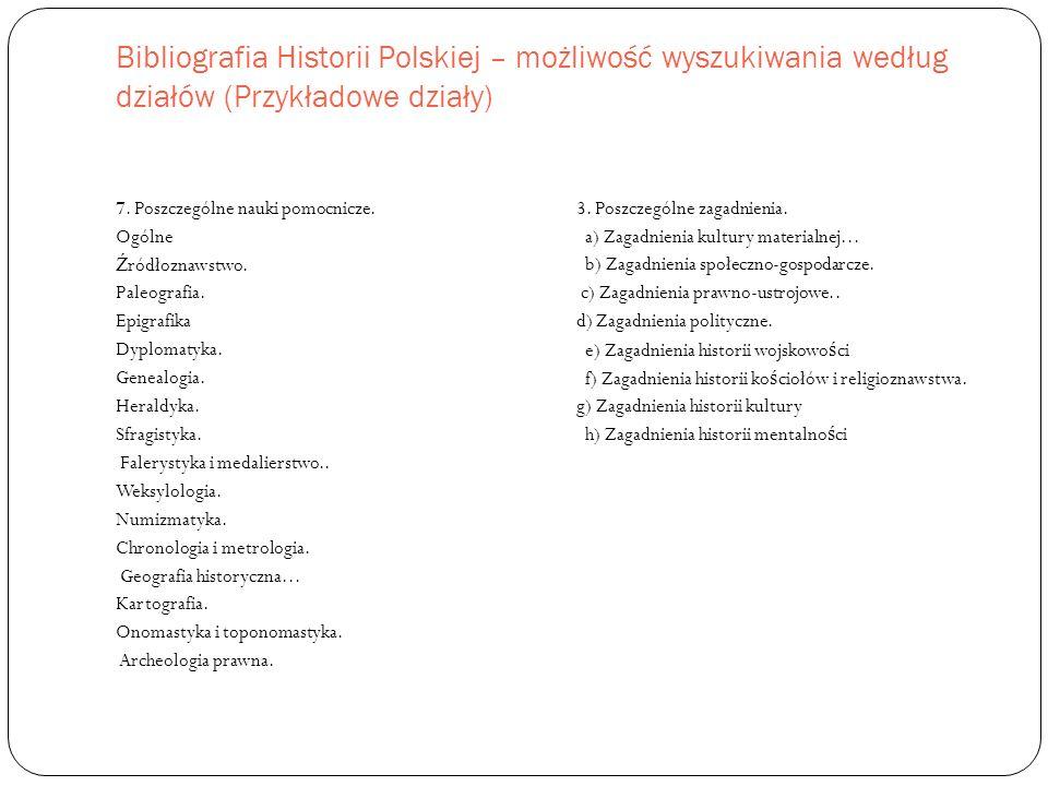 Bibliografia Historii Polskiej – możliwość wyszukiwania według działów (Przykładowe działy) 7.