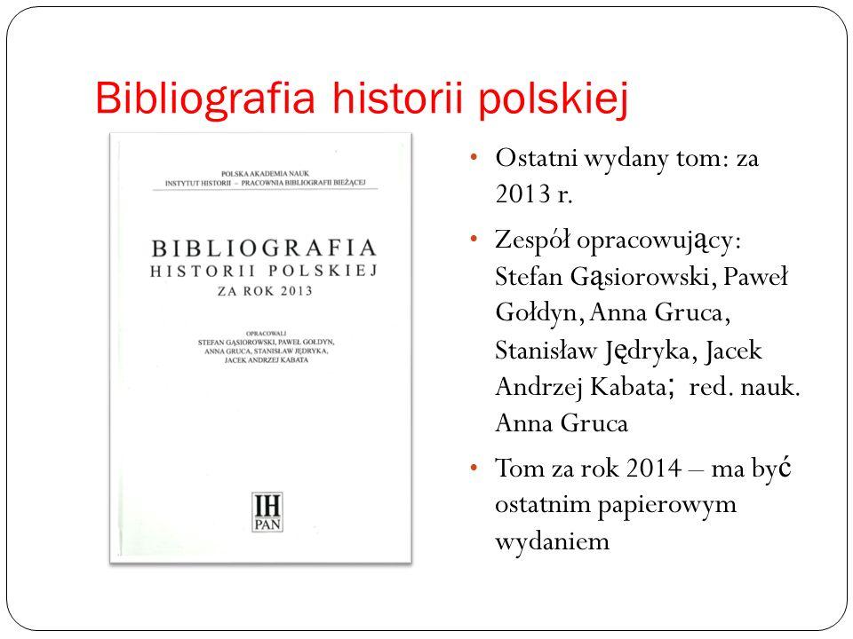 Bibliografia historii polskiej Ostatni wydany tom: za 2013 r.