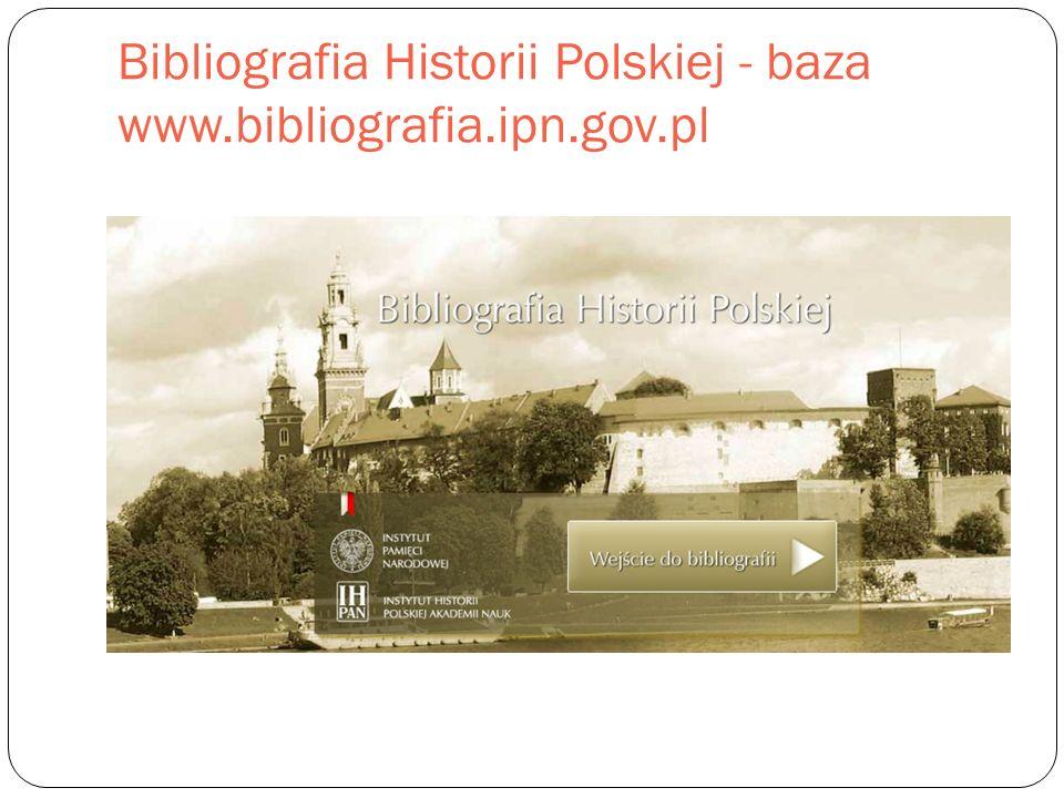 Bibliografia Historii Polskiej - baza www.bibliografia.ipn.gov.pl