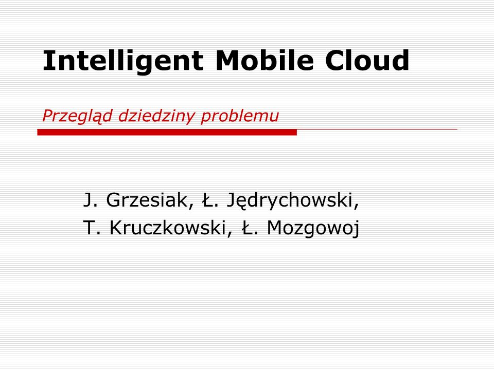 """Agenda 1.Tematyka 2.""""Research on Mobile Cloud Computing: Review, Trend and Perspectives 3.""""Mobile Cloud Computing: Implications and Challenges 4.""""Advancing the State of Mobile Cloud Computing 5.Open Mobster 6.Clone Cloud 7.Hyrax"""