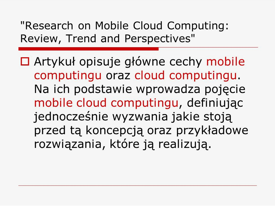 Research on Mobile Cloud Computing: Review, Trend and Perspectives  Artykuł opisuje główne cechy mobile computingu oraz cloud computingu.