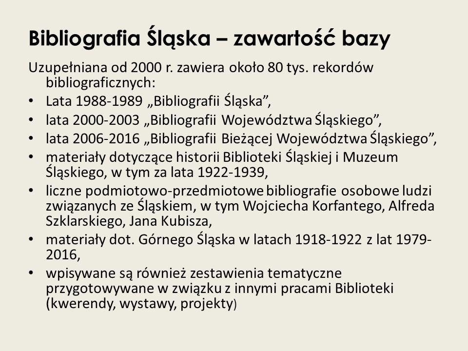 """Bibliografia Śląska – zawartość bazy Uzupełniana od 2000 r. zawiera około 80 tys. rekordów bibliograficznych: Lata 1988-1989 """"Bibliografii Śląska"""", la"""
